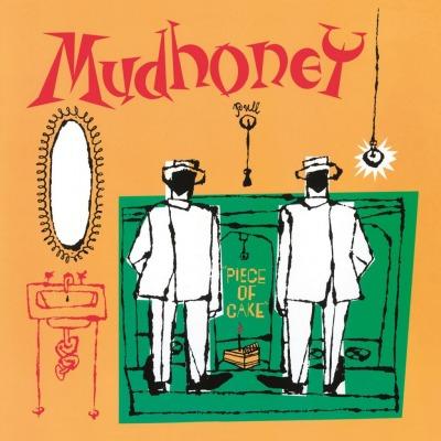 Piece of cake, Mudhoney